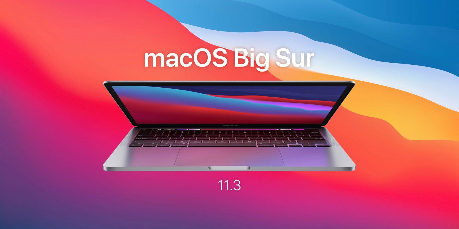 macOS 11.3 يتضمن تصحيحًا أمنيًا ضخمًا